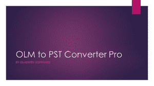 OLM to PST Converter tool for Mac and Windows